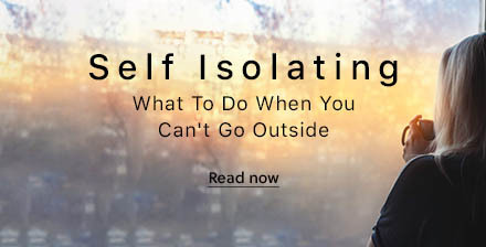 Article - Self Isolation - What Yo Do When You Can't Go OUt